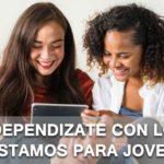 Independizate con los prestamos para jovenes